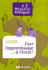 Joseph Stordeur et Christine Jamaer - Oser l'apprentissage... à l'école !.