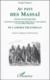 Joseph Thomson - Au pays des Massaï - Voyage d'exploration à travers les montagnes neigeuses et volcaniques et les tribus étranges de l'Afrique Equatoriale.