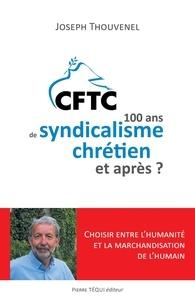 Joseph Thouvenel - Cent ans de syndicalisme chrétien, et après ?.