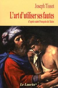 Joseph Tissot - L'art d'utiliser ses fautes - D'après Saint François de Sales.