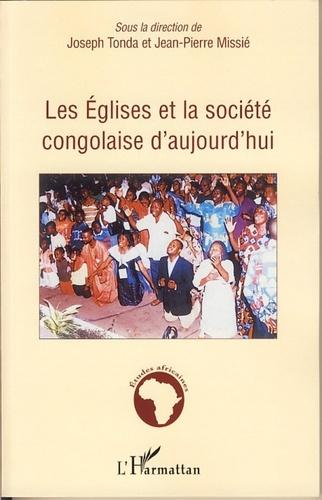 Joseph Tonda et Jean-Pierre Missié - Les Eglises et la société congolaise aujourd'hui - Economie religieuse de la misère en société postcoloniale.