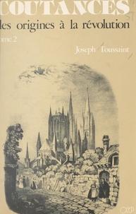 Joseph Toussaint et M. Lelégard - Coutances (2). Des origines à la Révolution.