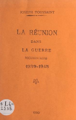 Joseph Toussaint - La Réunion dans la guerre : 1939-1945.