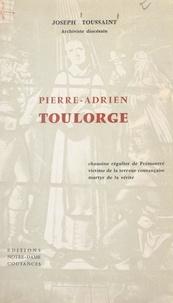 Joseph Toussaint et  Collectif - Pierre-Adrien Toulorge - Chanoine régulier de Prémontré, victime de la Terreur countançaise, martyr de la vérité.