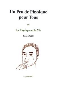 Joseph Vaillé - Un peu de physique pour tous - Ou La Physique de la vie.