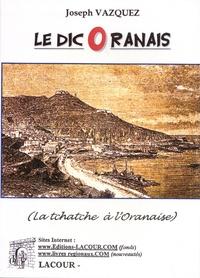 Joseph Vazquez - Le dicOranais - La tchache à l'oranaise.