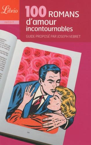 Joseph Vebret - 100 romans d'amour incontournables.