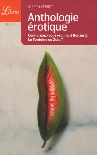 Joseph Vebret - Anthologie érotique - De Louise Labbé à Pierre Louÿs.