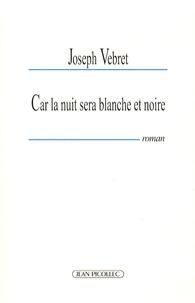 Joseph Vebret - Car la nuit sera blanche et noire.