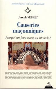 Joseph Vebret - Causeries maçonniques - Comment être franc-maçon au XXIe siècle ?.