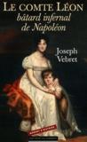 Joseph Vebret - Le comte Léon, bâtard infernal de Napoléon.