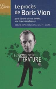 Joseph Vebret - Le procès de Boris Vian - J'irai cracher sur vos tombes, une oeuvre condamnée.