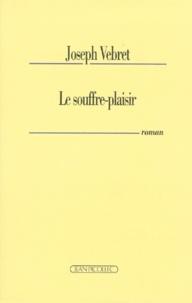 Joseph Vebret - Le souffre-plaisir.