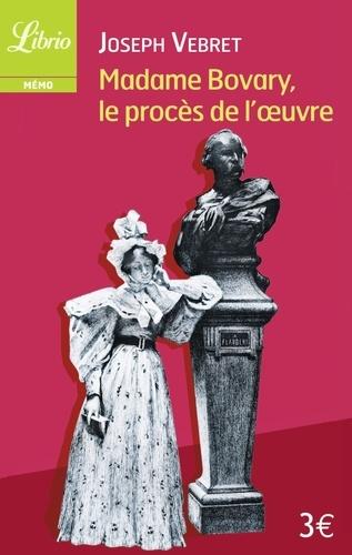 Joseph Vebret - Madame Bovary, le procès de l'oeuvre.