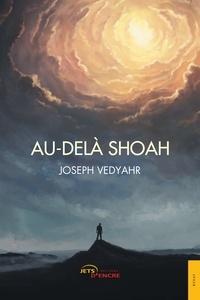 Joseph Vedyahr - Au-delà Shoah.