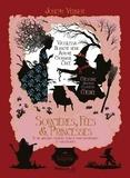 Joseph Vernot - Sorcières, fées & princesses - Et de quelques charmes tour à tour envoûtants et malfaisants.