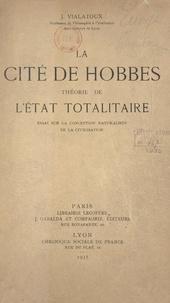 Joseph Vialatoux - La cité de Hobbes : théorie de l'État totalitaire - Essai sur la conception naturaliste de la civilisation.