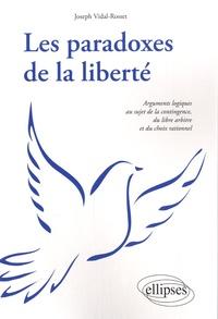 Joseph Vidal-Rosset - Les paradoxes de la liberté - Arguments logiques au sujet de la contingence, du libre arbitre et du choix rationnel.