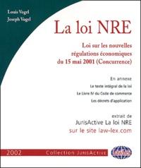 Joseph Vogel et Louis Vogel - La loi NRE - Loi sur les nouvelles régulations économiques du 15 mai 2001 (Concurrence).
