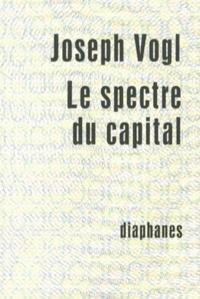 Joseph Vogl - Le spectre du capital.
