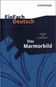 Joseph von Eichendorff - EinFach Deutsch Textausgaben. Joseph von Eichendorff: Das Marmorbild - Gymnasiale Oberstufe.