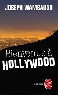 Joseph Wambaugh - Bienvenue à Hollywood.