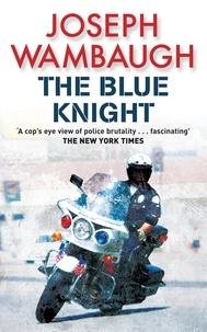 Joseph Wambaugh - The Blue Knight.