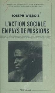 Joseph Wilbois - L'action sociale en pays de missions - Les institutions de la société païenne, leur pression sur les nouveaux convertis, nécessité de christianiser le milieu social.