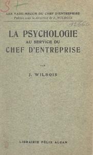 Joseph Wilbois - La psychologie au service du chef d'entreprise.
