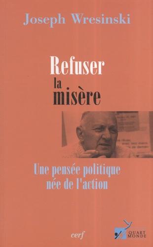 Joseph Wresinski - Refuser la misère - Une pensée politique née de l'action.