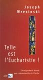 Joseph Wresinski - Telle est l'Eucharistie ! - Enseignement donné aux communautés de l'Arche juin-juillet 1983.