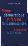 Joseph Yacoub - Fièvre démocratique et ferveur fondamentaliste - Dominantes du XXIe siècle.