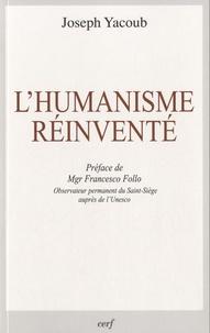 Joseph Yacoub - L'humanisme réinventé.