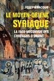 Joseph Yacoub - Le Moyen-Orient syriaque - La face méconnue des chrétiens d'Orient.