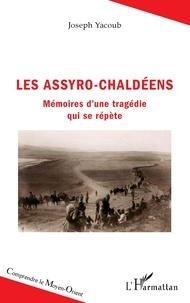 Joseph Yacoub - Les Assyro-Chaldéens - Mémoires d'une tragédie qui se répète.