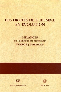 Joseph Yacoub et Stamatios Tzitzis - Les droits de l'homme en évolution - Mélanges en l'honneur du professeur Petros J. Parabas.