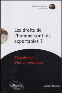 Joseph Yacoub - Les droits de l'homme sont-ils exportables ? - Géopolitique d'un universalisme.