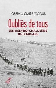 Joseph Yacoub et Claire Yacoub - Oubliés de tous - Les Assyro-Chaldéens du Causase.