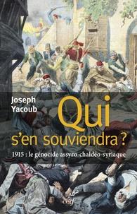Joseph Yacoub - Qui s'en souviendra ? - 1915 : le génocide assyro-chaldéo-syriaque.