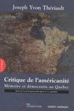 Joseph Yvon Thériault - Critique de l'américanité - Mémoire et démocratie au Québec.