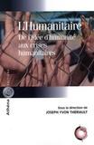 Joseph Yvon Thériault - L'humanitaire - De l'idée d'humanité aux crises humanitaires.