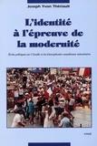 Joseph Yvon Thériault - L'Identité à l'épreuve de la modernité - Ecrits politiques sur l'Acadie et les francophonies canadiennes minoritaires.
