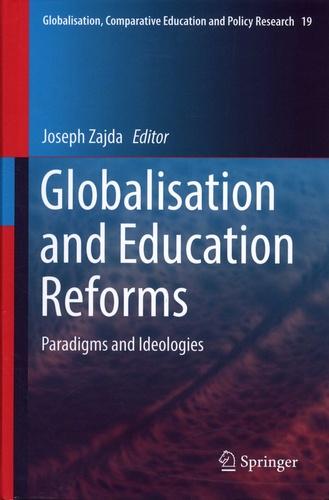 Joseph Zajda - Globalisation and Education Reforms - Paradigms and Ideologies.