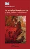 Josepha Laroche - La brutalisation du monde - Du retrait des Etats à la décivilisation.