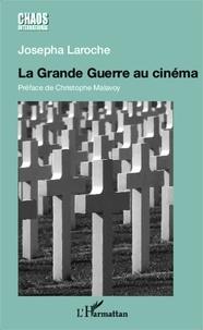 Josepha Laroche - La Grande Guerre au cinéma - Un pacifisme sans illusions.