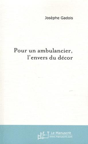 Josèphe Gadois - Pour un ambulancier, l'envers du décor - Ou le quotidien malin.