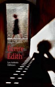 Josèphe Viallard - Ecrire Edith.