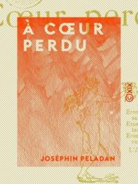 Joséphin Péladan - À cœur perdu.