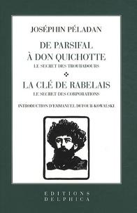 Joséphin Péladan - De Parsifal à Don Quichotte ; La clé de Rabelais - Le Secret des Troubadours ; Le Secrets des Corporations.