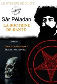 Joséphin Péladan et Etienne-Jean Delécluze - La doctrine de Dante par Péladan, suivi de Dante était-il hérétique ? par Étienne-Jean Delécluze (édition intégrale, revue et corrigée)..
